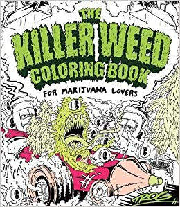 amazoncom the killer weed coloring book for marijuana lovers 9781440351747 trog books - Cannabis Coloring Book
