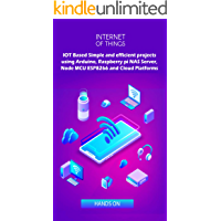 IOT Based Simple and efficient projects using Arduino, Raspberry pi NAS Server, Node MCU ESP8266 and Cloud Platforms: IOT Major role of future key technology (English Edition)
