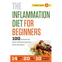 The Inflammation Diet for Beginners: 100 Essential Anti-Inflammatory Diet Recipes