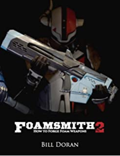 Foamsmith: How to Create Foam Armor Costumes: Bill Doran
