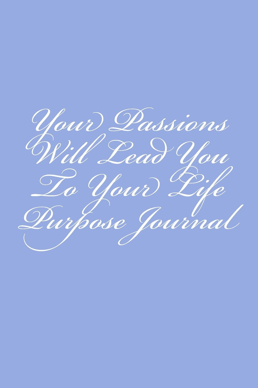 Read Online Your Passions Will Lead You To Your Life Purpose Journal ebook