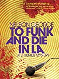 To Funk and Die in LA (A D Hunter Mystery)