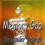 Memory Gap   Alexander Francis