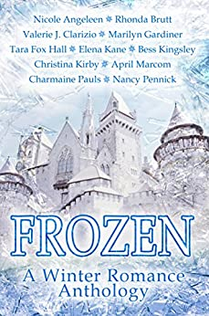 Frozen: A Winter Romance Anthology by [Pauls, Charmaine, Clarizio, Valerie J., Marcom, April, Pennick, Nancy, Kirby, Christina, Brutt, Rhonda, Angeleen, Nicole, Hall, Tara Fox, Kane, Elena, Gardiner, Marilyn, Bess Kingsley ]