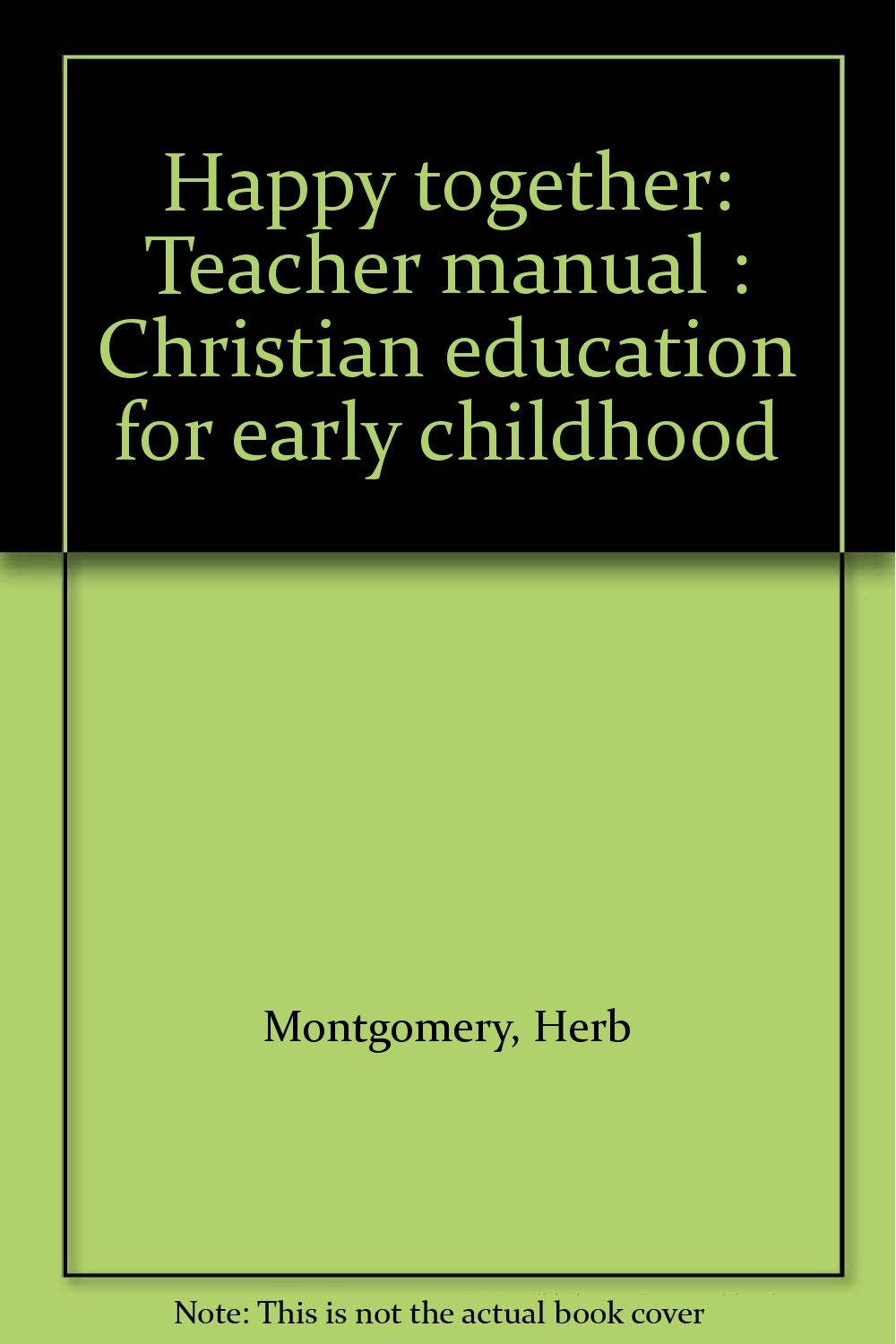 Happy together: Teacher manual : Christian education for early childhood:  Herb Montgomery: 9780062538178: Amazon.com: Books
