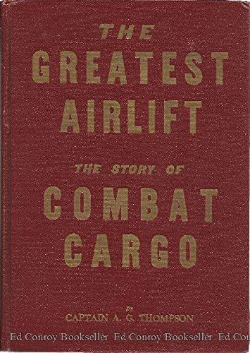 The Greatest Airlift: The Story of Combat Cargo