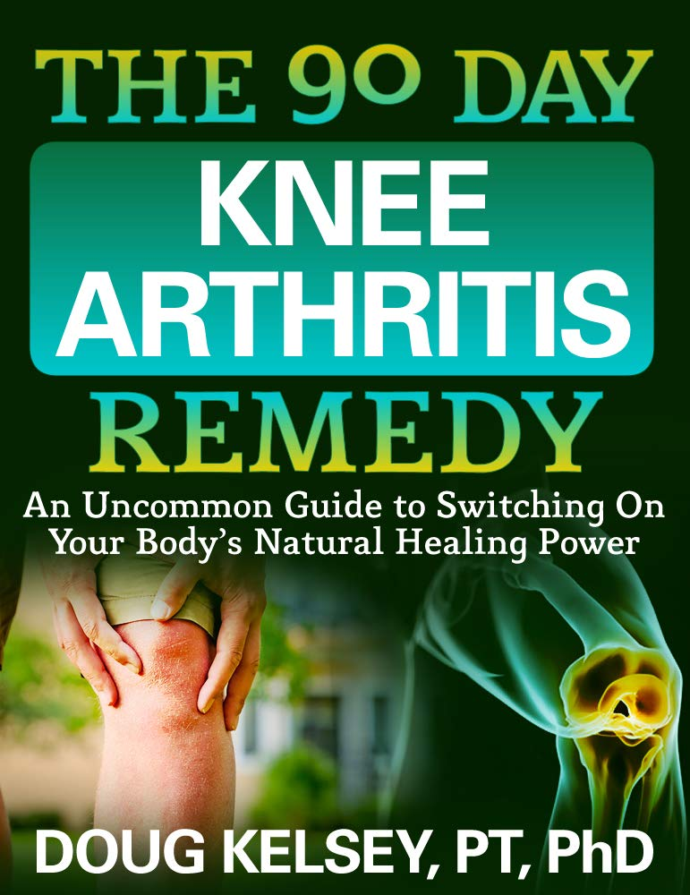 The 90 Day Knee Arthritis Remedy  An Uncommon Guide To Switching On Your Body's Natural Healing Power  English Edition