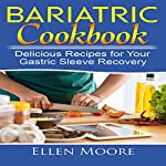 Bariatric Cookbook: Delicious Recipes for Your Gastric Sleeve Recovery | Ellen Moore