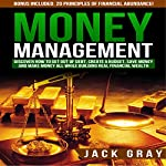 Money Management: Discover How to Get Out of Debt, Create a Budget, Save Money, and Make Money All While Building Real Financial Wealth | Jack Gray