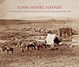 John Henry Haynes: A Photographer and Archaeologist in the Ottoman Empire 1881-1900, Robert Ousterhout, 0956594816
