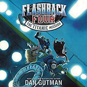 The Titanic Mission: Flashback Four, Book 2 Audiobook by Dan Gutman Narrated by Mark Turetsky