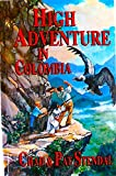 High Adventure in Colombia, Chad Stendal and Pat Stendal, 093122103X