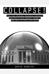 Collapse!: How the Federal Reserve Created Another Stock Market Bubble and Why it Will Collapse Kindle Edition