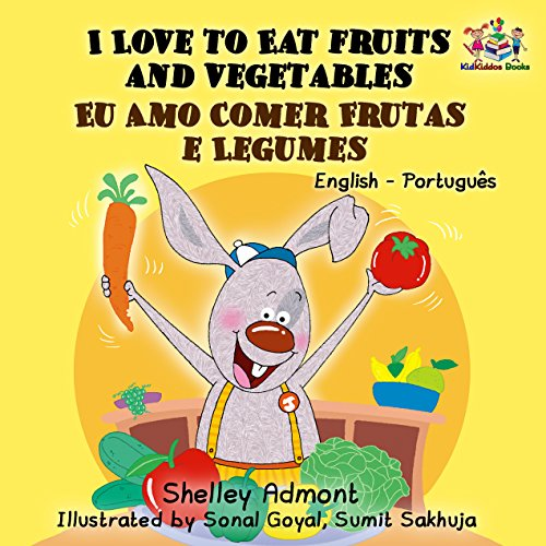 I Love to Eat Fruits and Vegetables Eu Amo Comer Frutas e Legumes (English Portuguese Bilingual Collection)