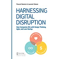 Harnessing Digital Disruption: How Companies Win with Design Thinking, Agile, and Lean Startup