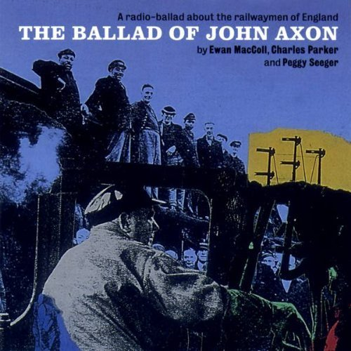 Price comparison product image The Ballad Of John Axon: A Radio-Ballad About The Railwaymen Of England by Ewan MacColl,  Charles Parker,  Peggy Seeger (1999-07-13)