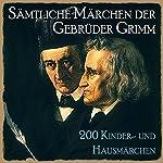 Sämtliche Märchen der Gebrüder Grimm: 200 Kinder- und Hausmärchen |  Brüder Grimm