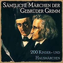 Sämtliche Märchen der Gebrüder Grimm: 200 Kinder- und Hausmärchen Hörbuch von  Brüder Grimm Gesprochen von: Jürgen Fritsche