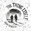 The Thing Itself Audiobook by Adam Roberts Narrated by Cameron Stewart