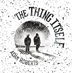 The Thing Itself | Adam Roberts