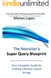 The Recruiter's Super Query Blueprint: Your Complete Guide for Crafting Effective Search Strings.