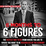 6 Months to 6 Figures | Peter J. Voogd
