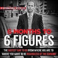 6 Months to 6 Figures Hörbuch von Peter J. Voogd Gesprochen von: Peter J. Voogd
