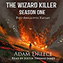 The Wizard Killer, Season 1: A Post-Apocalyptic Fantasy Serial Audiobook by Adam Dreece Narrated by Justin James