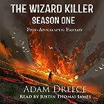 The Wizard Killer, Season 1: A Post-Apocalyptic Fantasy Serial | Adam Dreece
