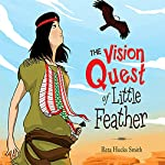 The Vision Quest of Little Feather | Reta Hucks Smith