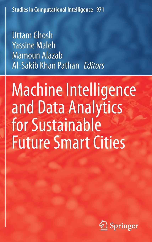 Machine Intelligence and Data Analytics for Sustainable Future Smart Cities: 971 (Studies in Computational Intelligence)