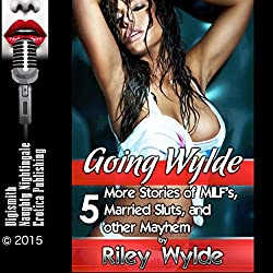 Going Wylde: 5 More Stories of MILF's, Married Sluts, and other Mayhem