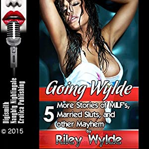 Going Wylde: 5 More Stories of MILF's, Married Sluts, and other Mayhem Audiobook