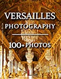 Versailles Book - Versailles Photography: 100+ Amazing Pictures and Photos in this fantastic Versailles Picture Book