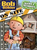 DVD : Bob The Builder On Site: Trains & Treehouses