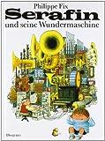 Serafin und seine Wundermaschine, Philippe Fix, 325700527X