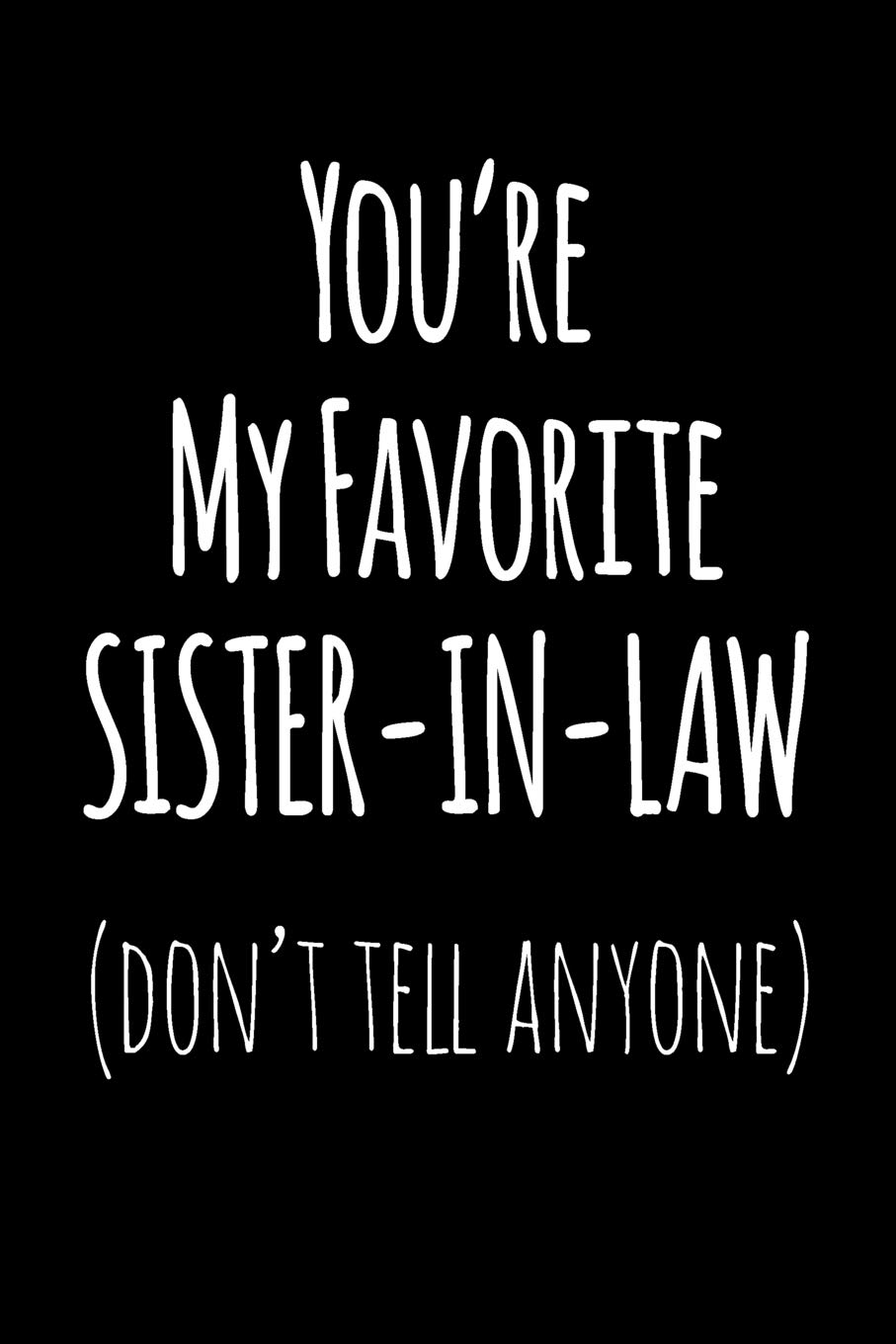Amazon.com: You\'re My Favorite Sister In Law Don\'t Tell ...