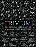 Trivium: The Classical Liberal Arts of Grammar, Logic, Rhetoric (Wooden Books)