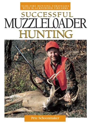 Successful Muzzleloader Hunting: Sure-fire Hunting Strategies With Blackpowder Firearms (Best Hiking In Texas Hill Country)