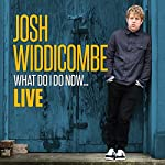 Josh Widdicombe - What Do I Do Now...Live   Josh Widdicombe