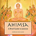 Ahimsa: A Brief Guide to Jainism Audiobook by Andrea Diem-Lane Narrated by John Feather