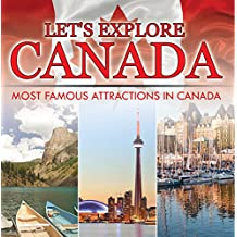 Let's Explore Canada (Most Famous Attractions in Canada): Canada Travel Guide (Children's Explore the World Books)