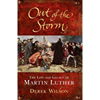 Out of the Storm: The Life and Legacy of Martin Luther (English Edition)