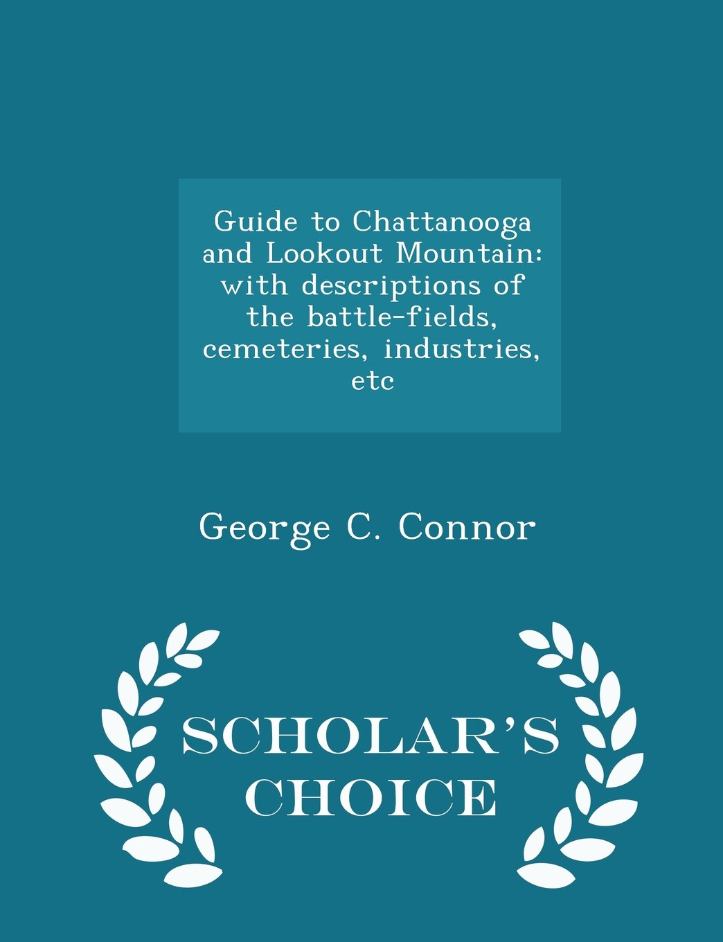 Guide to Chattanooga and Lookout Mountain: with descriptions of the battle-fields, cemeteries, industries, etc - Scholar's Choice Edition pdf epub