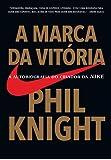 A Marca da Vitória. A Autobiografia do Criador da Nike