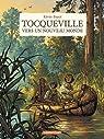 Tocqueville : Vers un nouveau monde par Tocqueville