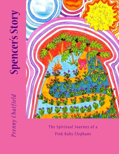 Download Spencer's Story: The Spiritual Journey of a Pink Baby Elephant pdf