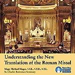 Understanding the New Translation of the Roman Missal | Msgr. Michael Magee SSL STD STL