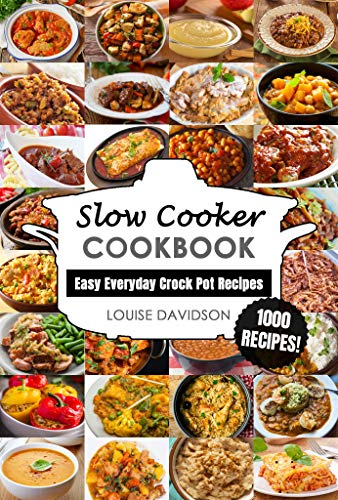 Slow Cooker Cookbook: Easy One-Pot Meal Crock Pot Recipes - 1000 Recipes (Everyday Recipe Cookbook Book 1) by [Davidson, Louise]