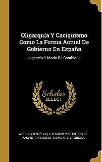 Oligarquía Y Caciquismo Como La Forma Actual De Gobierno En España: Urgencia Y Modo De